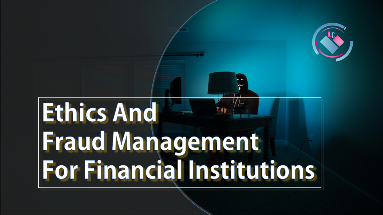 ETHICS AND FRAUD MANAGEMENT FOR FINANCIAL INSTITUTIONS